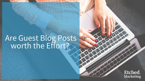 Are Guest Blog Posts Worth the Effort? | The Etched Blog