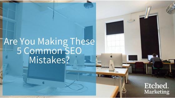 5 common seo mistakes