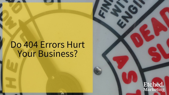 Do 404 errors hurt etched marketing