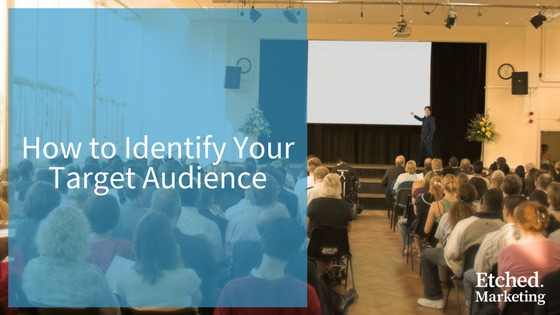 How to identify your target audience etched marketing