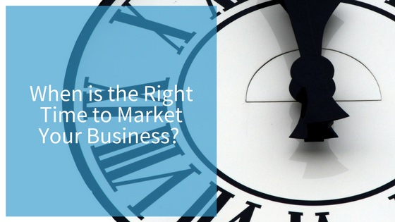 When is the right time to market business etched marketing