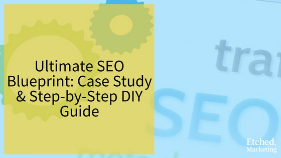Ultimate seo blueprint etched marketing