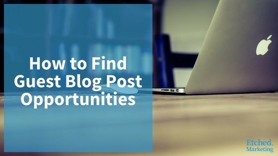 Find guest blog post opportunities etched marketing