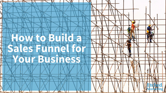 How to build sales funnel etched marketing